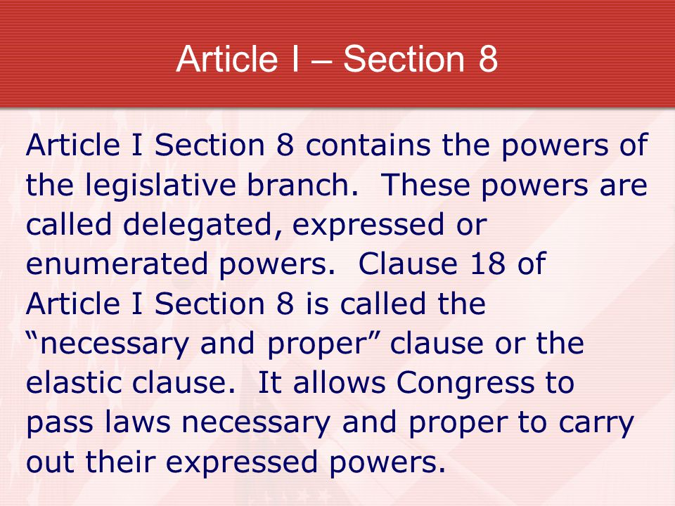 Article I – Section 8 Article I Section 8 contains the powers of
