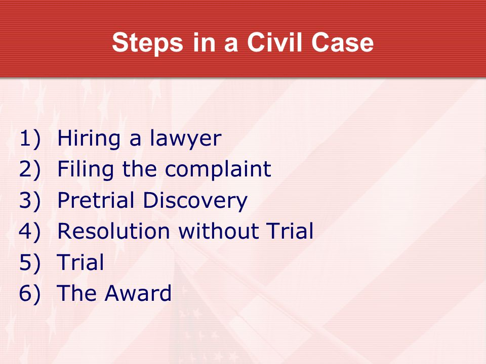 Steps in a Civil Case 1) Hiring a lawyer 2) Filing the complaint