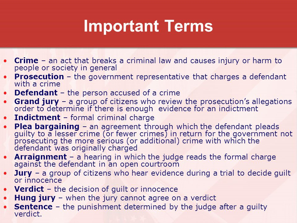 Important Terms Crime – an act that breaks a criminal law and causes injury or harm to people or society in general.