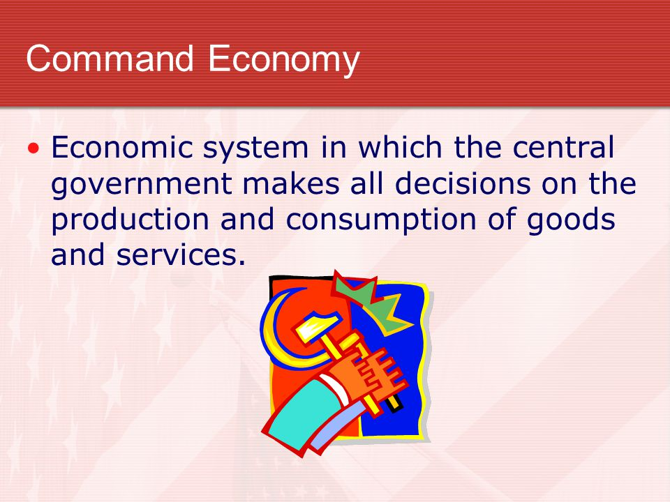 Command Economy Economic system in which the central government makes all decisions on the production and consumption of goods and services.