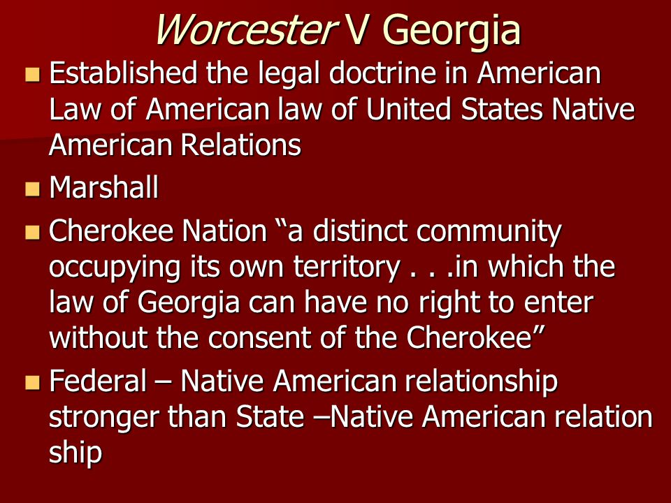 Worcester V Georgia Established the legal doctrine in American Law of American law of United States Native American Relations.