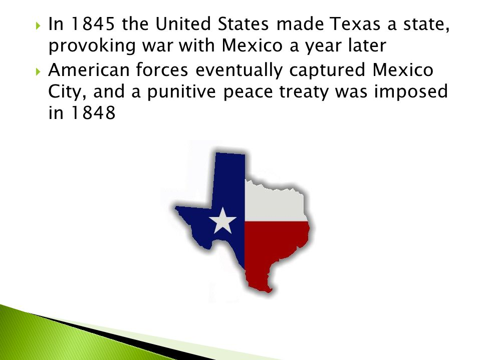 In 1845 the United States made Texas a state, provoking war with Mexico a year later