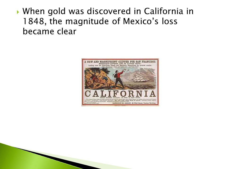 When gold was discovered in California in 1848, the magnitude of Mexico's loss became clear