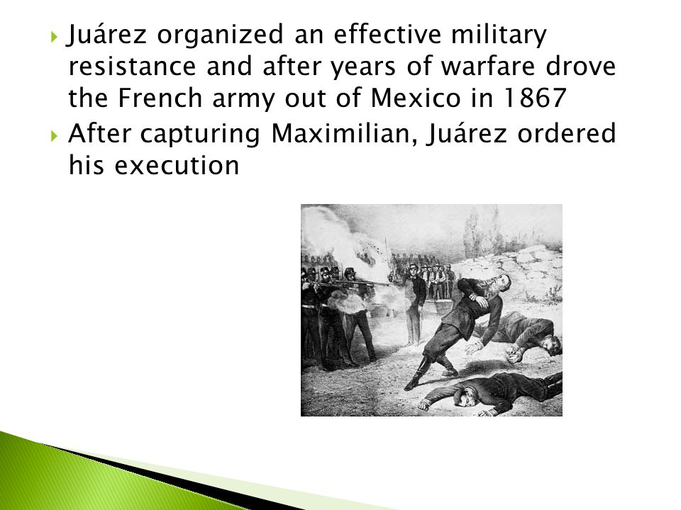 Juárez organized an effective military resistance and after years of warfare drove the French army out of Mexico in 1867
