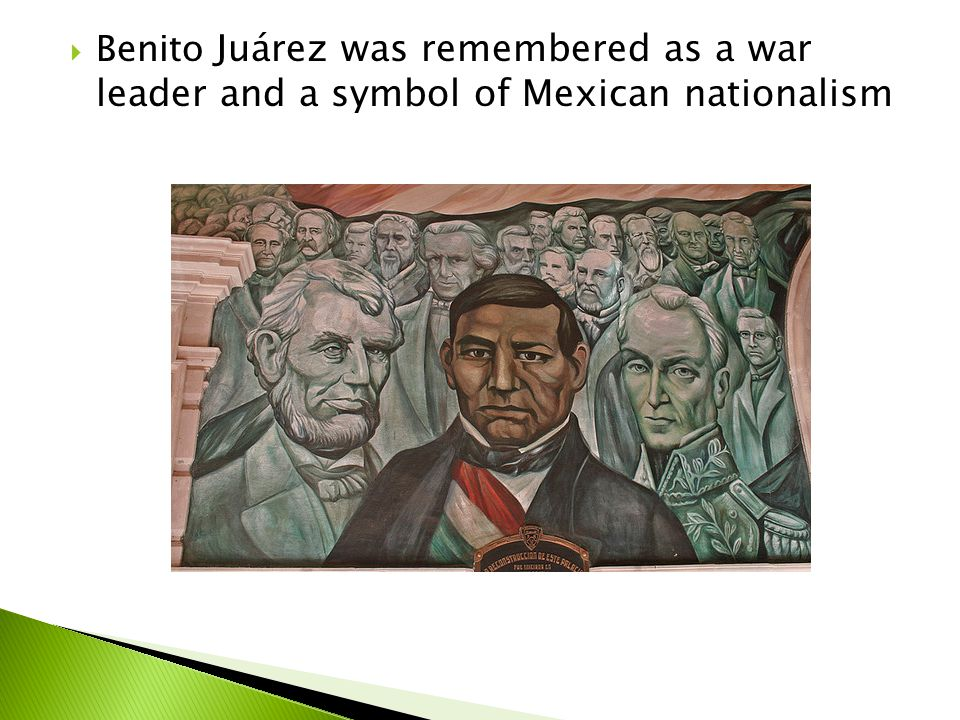 Benito Juárez was remembered as a war leader and a symbol of Mexican nationalism