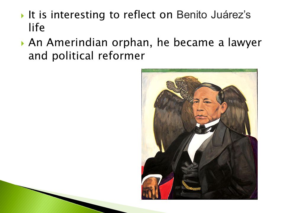 An Amerindian orphan, he became a lawyer and political reformer