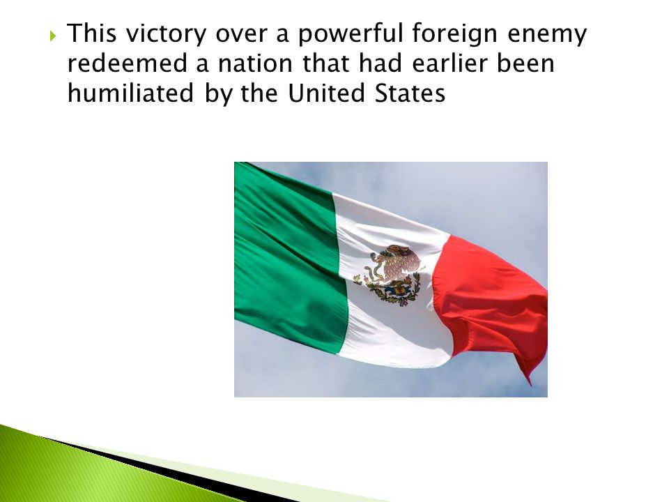 This victory over a powerful foreign enemy redeemed a nation that had earlier been humiliated by the United States