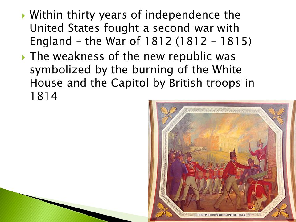 Within thirty years of independence the United States fought a second war with England – the War of 1812 (1812 – 1815)