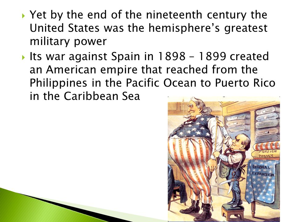 Yet by the end of the nineteenth century the United States was the hemisphere's greatest military power