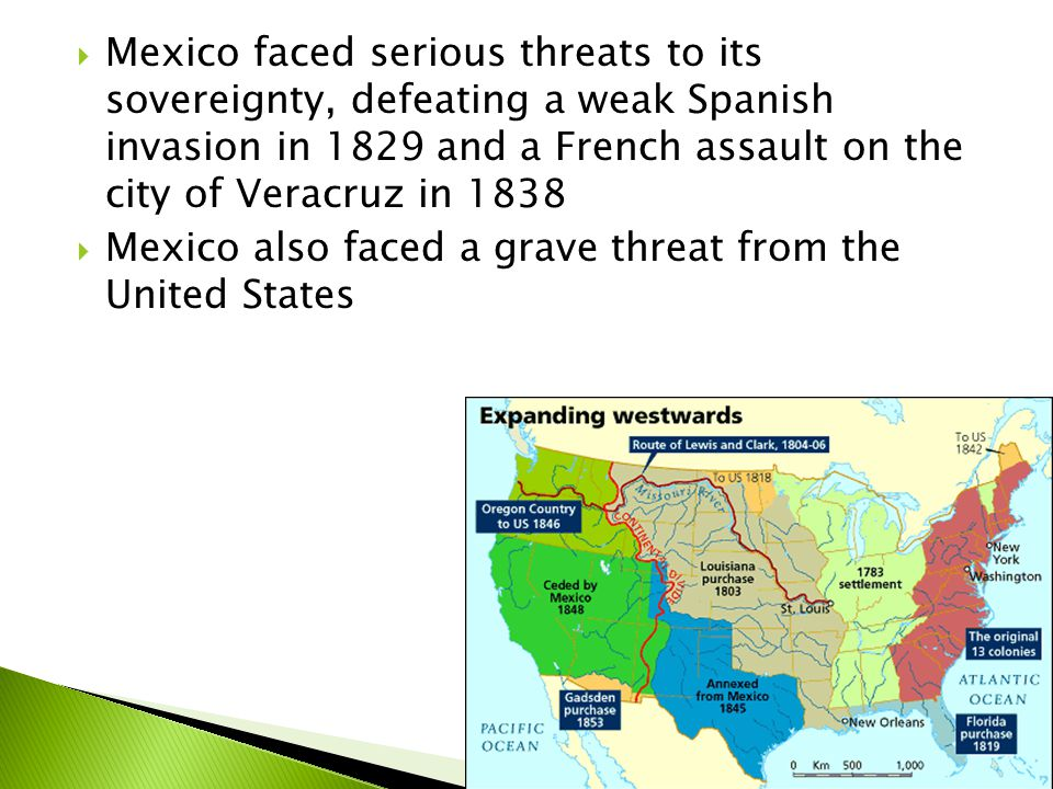 Mexico faced serious threats to its sovereignty, defeating a weak Spanish invasion in 1829 and a French assault on the city of Veracruz in 1838