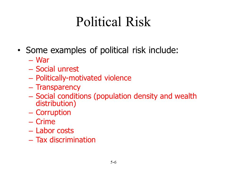 Political Risk Some examples of political risk include: War