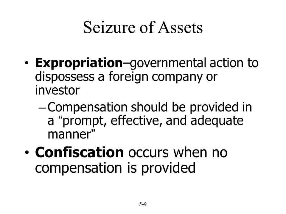 Seizure of Assets Confiscation occurs when no compensation is provided