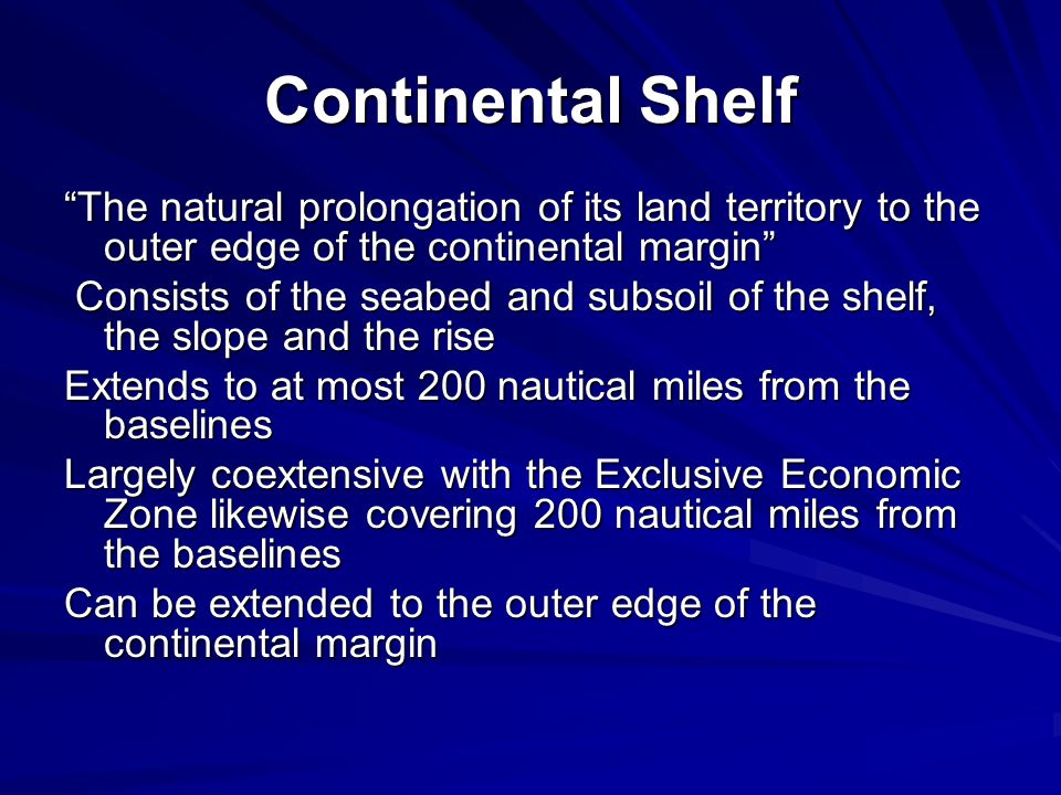 Continental Shelf The natural prolongation of its land territory to the outer edge of the continental margin