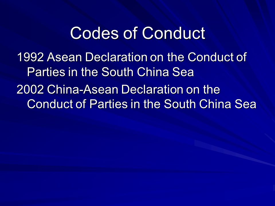 Codes of Conduct 1992 Asean Declaration on the Conduct of Parties in the South China Sea.