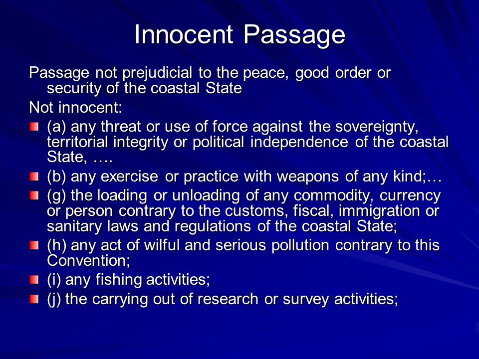 Innocent Passage Passage not prejudicial to the peace, good order or security of the coastal State.