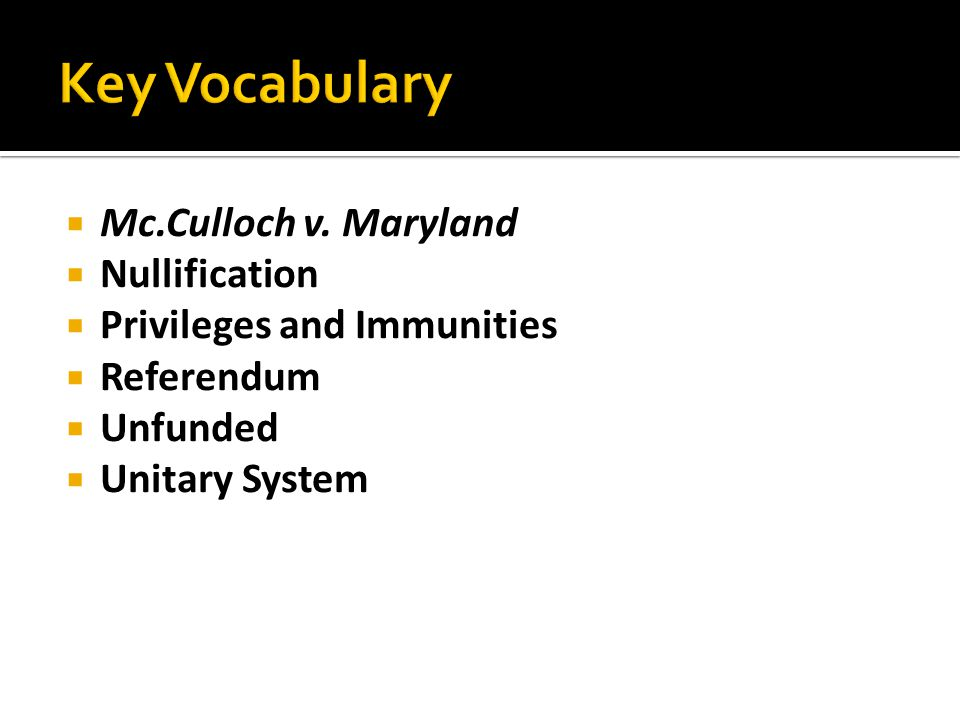 Key Vocabulary Mc.Culloch v. Maryland Nullification