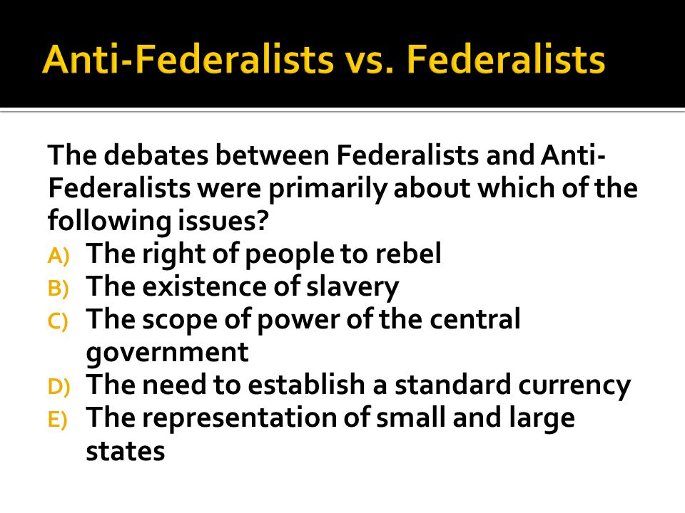 Anti-Federalists vs. Federalists