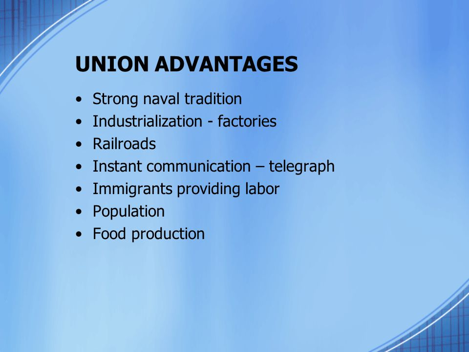 UNION ADVANTAGES Strong naval tradition Industrialization - factories