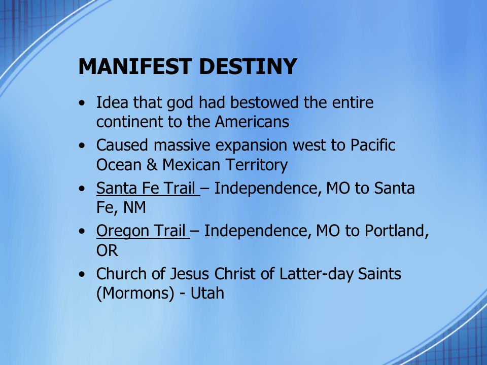 MANIFEST DESTINY Idea that god had bestowed the entire continent to the Americans.
