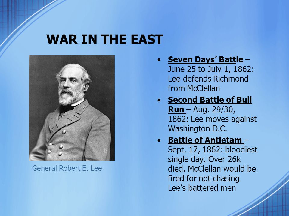 WAR IN THE EAST Seven Days' Battle – June 25 to July 1, 1862: Lee defends Richmond from McClellan.