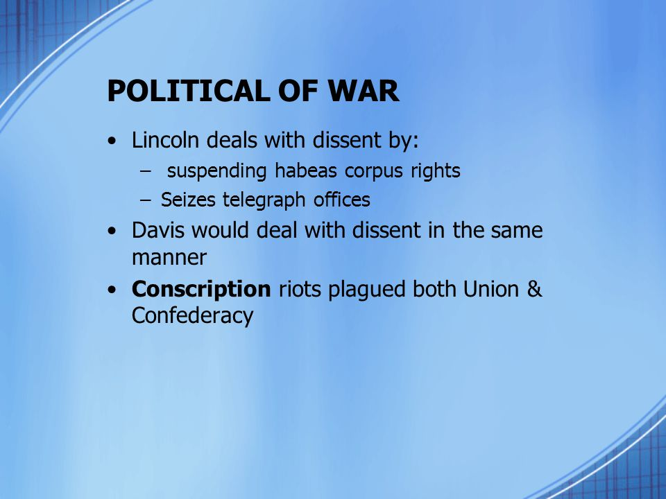 POLITICAL OF WAR Lincoln deals with dissent by: