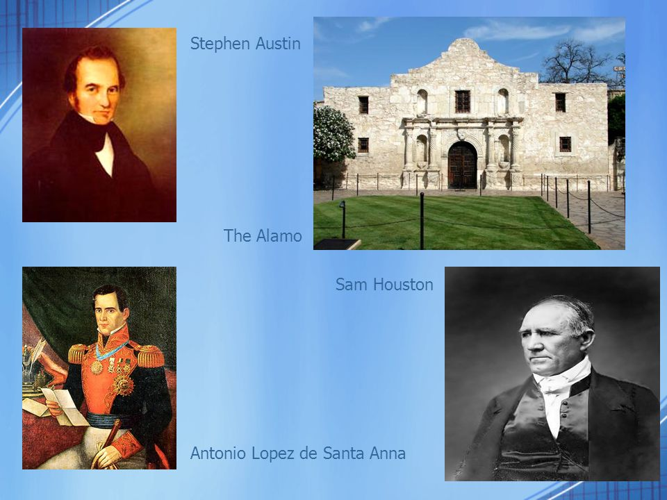Stephen Austin The Alamo Sam Houston Antonio Lopez de Santa Anna