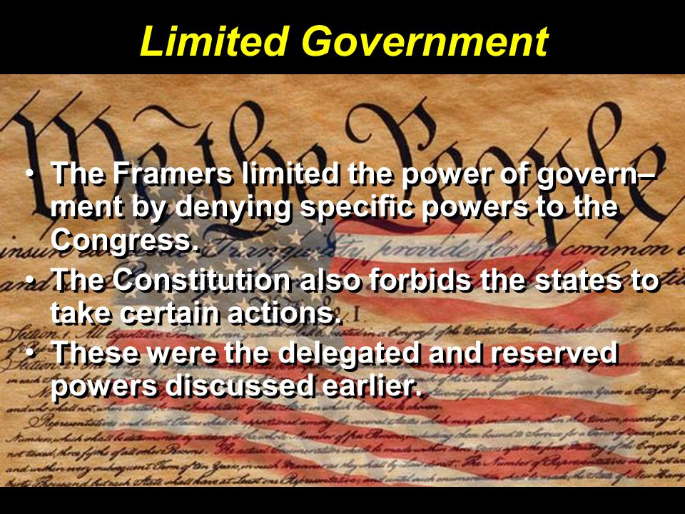 Limited Government The Framers limited the power of govern–ment by denying specific powers to the Congress.