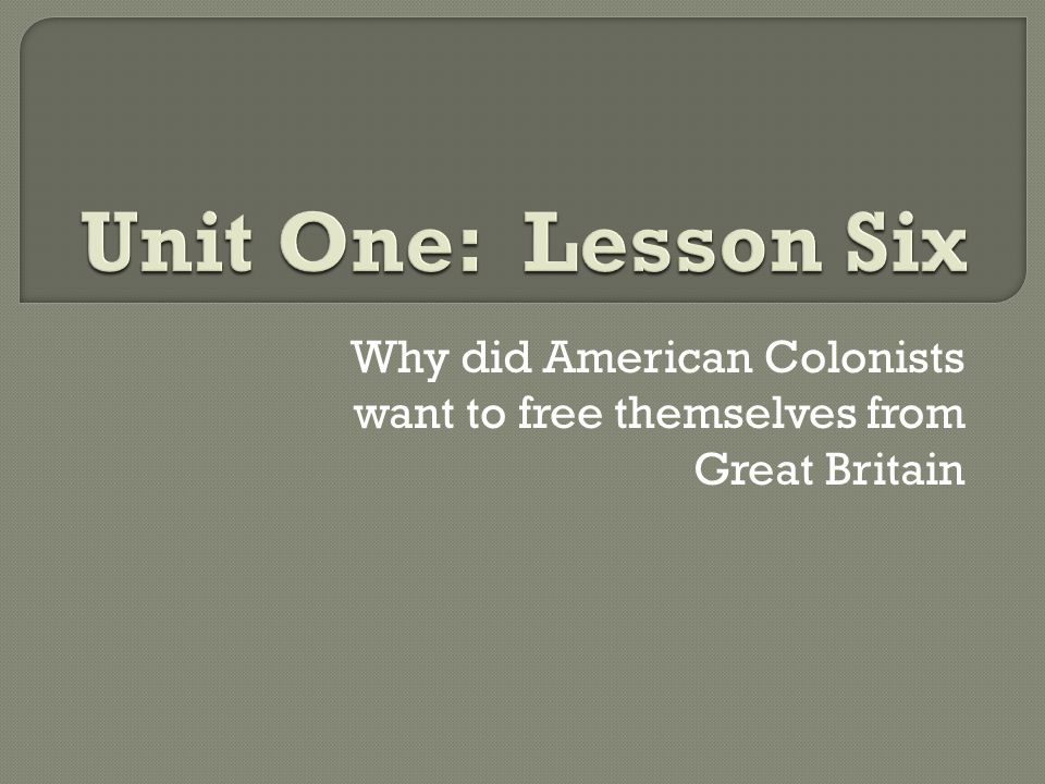 Why did American Colonists want to free themselves from Great Britain