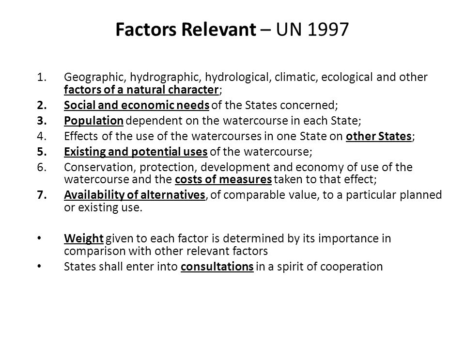 Factors Relevant – UN 1997 Geographic, hydrographic, hydrological, climatic, ecological and other factors of a natural character;