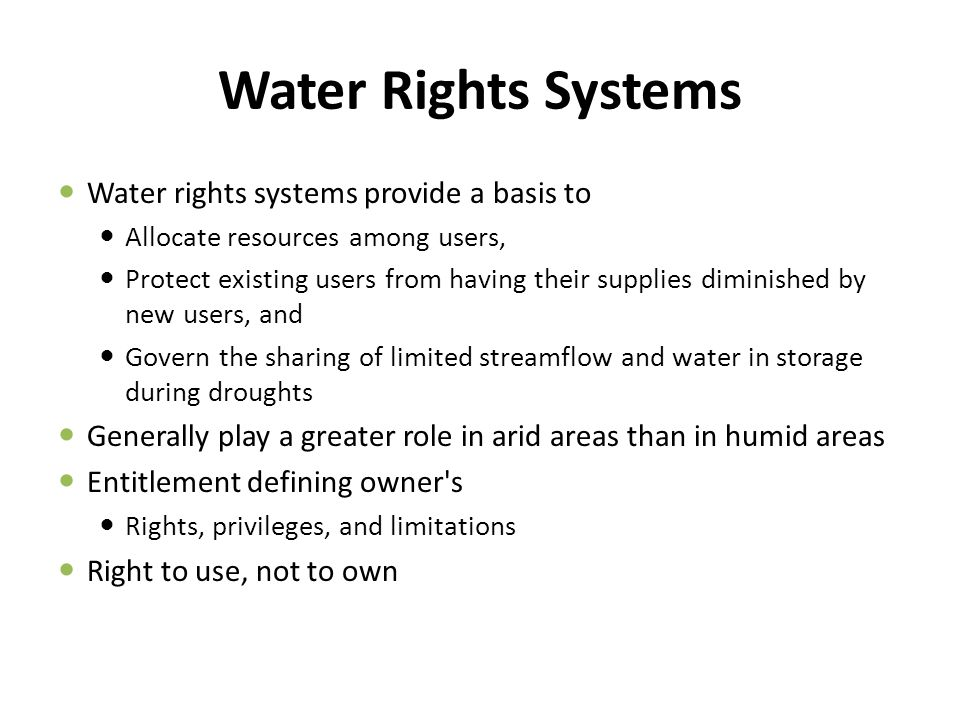 Water Rights Systems Water rights systems provide a basis to