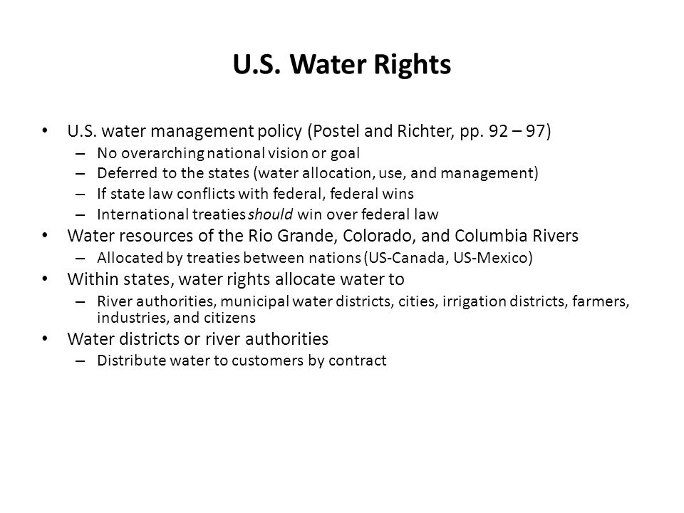 U.S. Water Rights U.S. water management policy (Postel and Richter, pp. 92 – 97) No overarching national vision or goal.