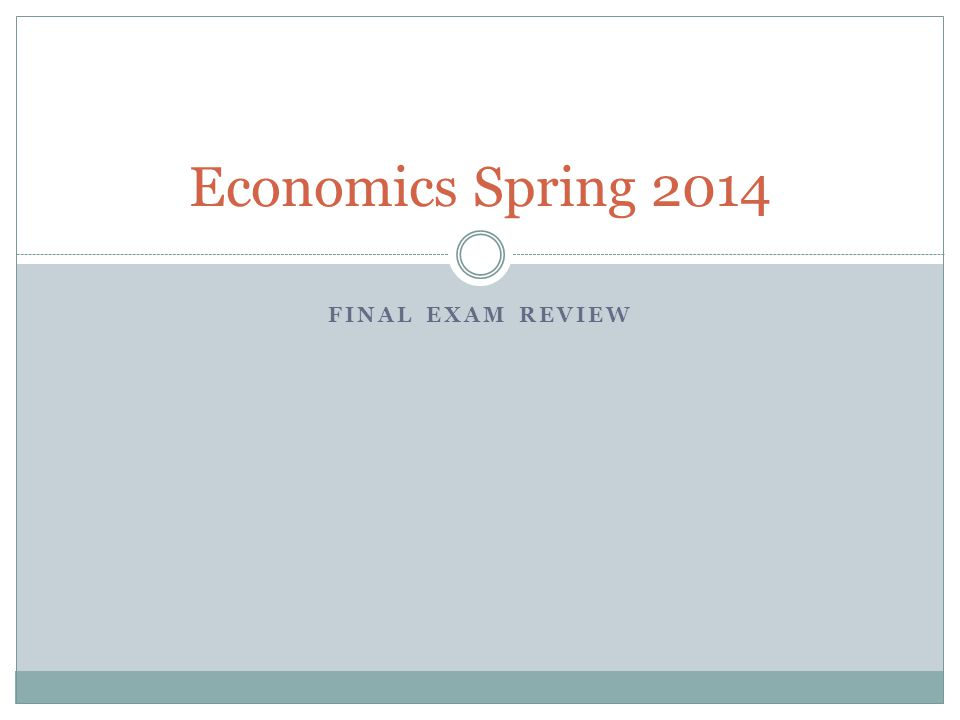 Economics Spring 2014 Final Exam Review