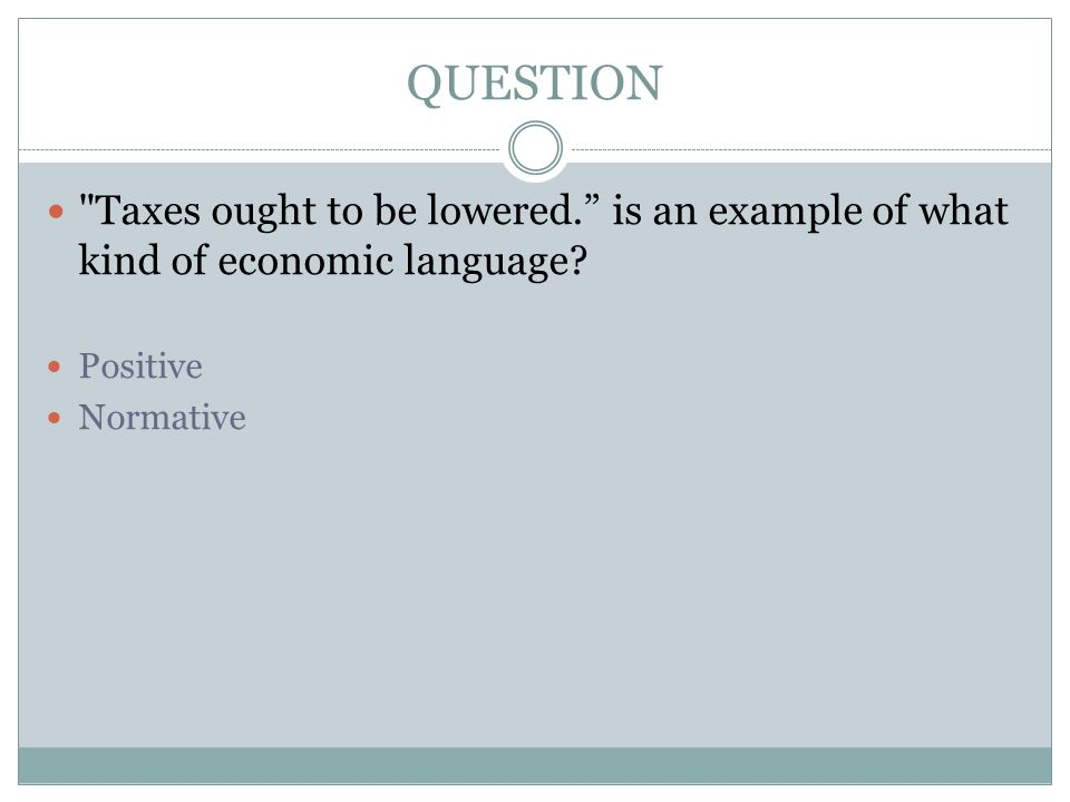 QUESTION Taxes ought to be lowered. is an example of what kind of economic language.