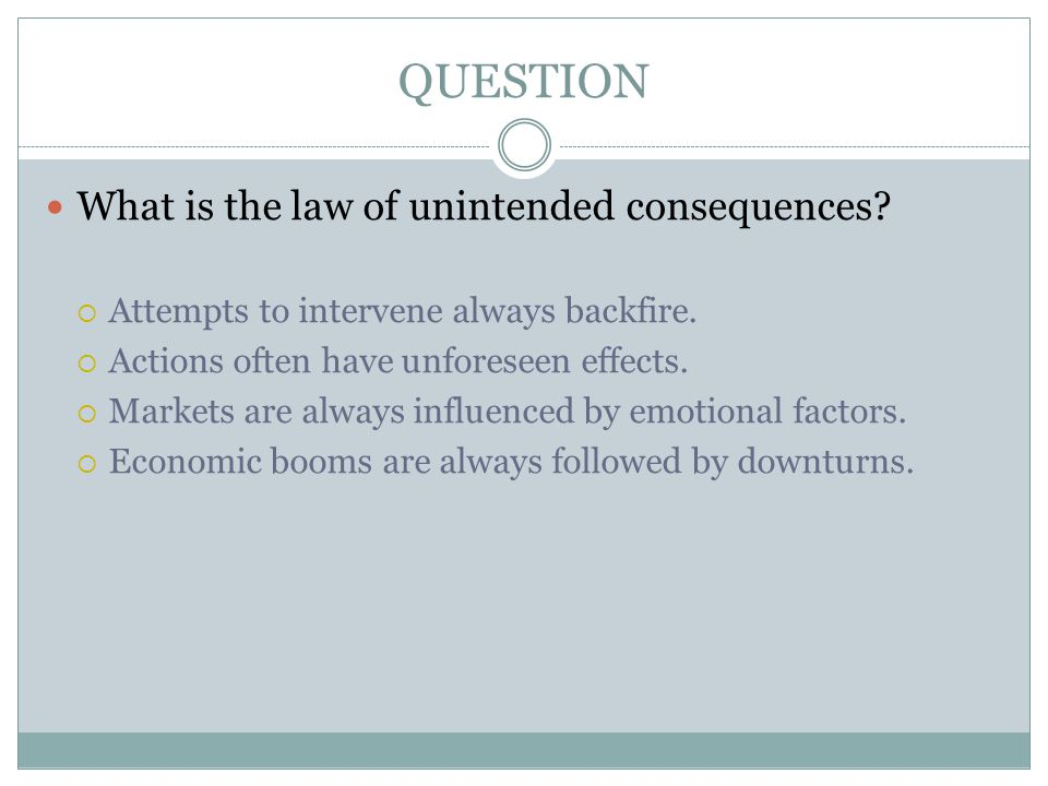 QUESTION What is the law of unintended consequences