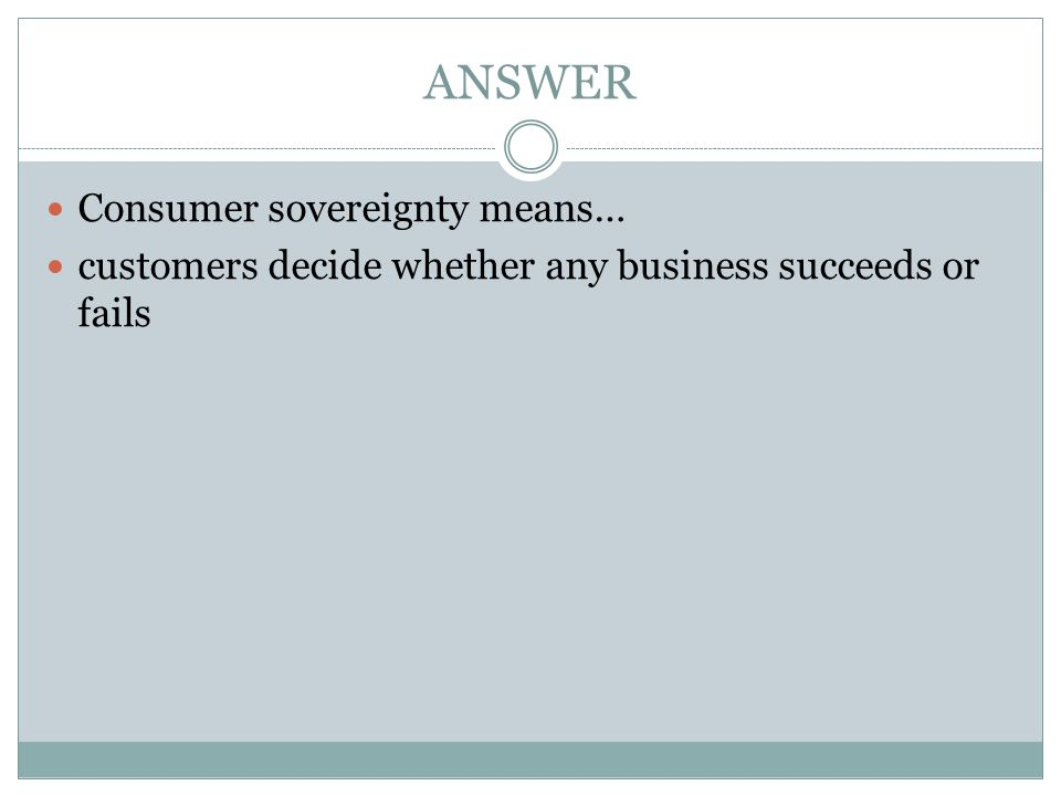 ANSWER Consumer sovereignty means…