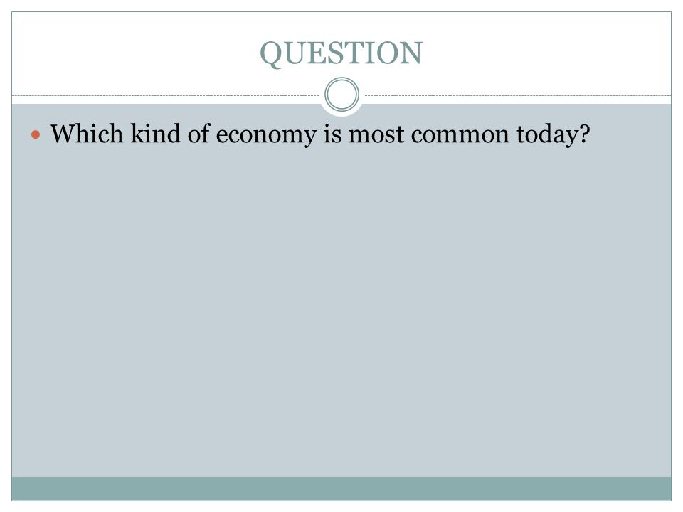 QUESTION Which kind of economy is most common today