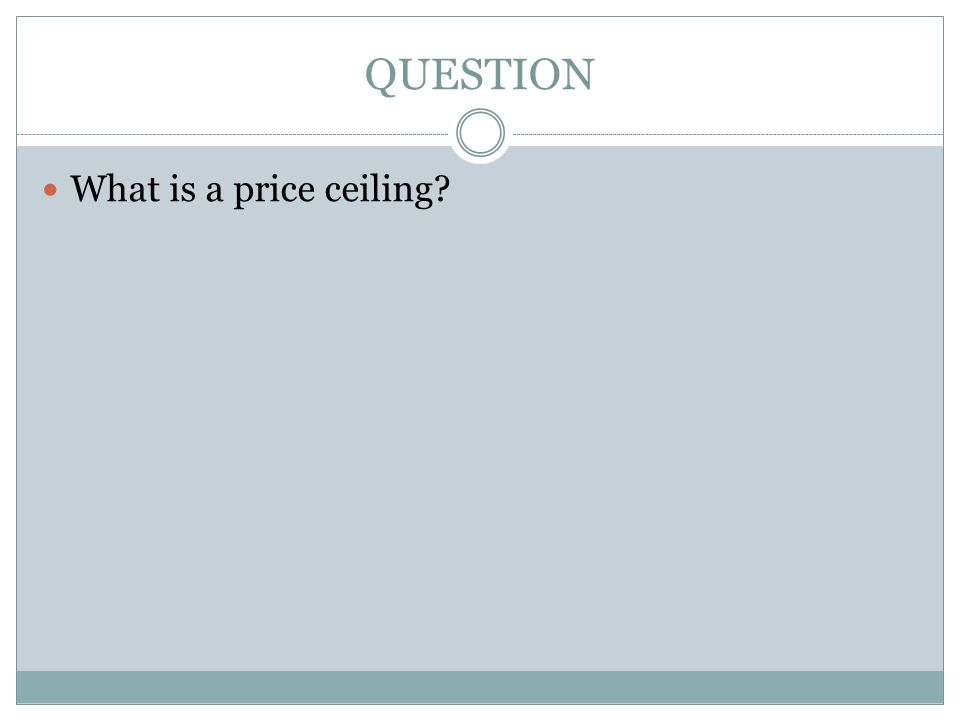 QUESTION What is a price ceiling