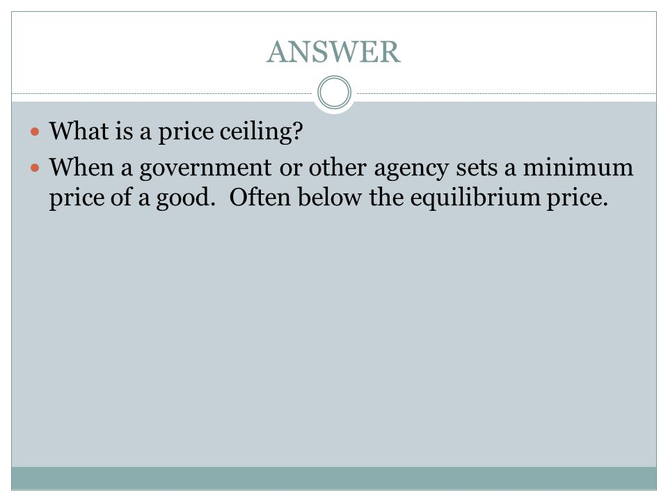 ANSWER What is a price ceiling