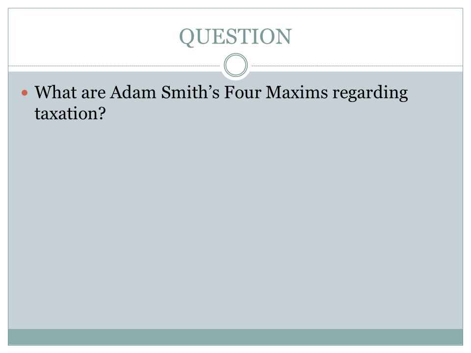 QUESTION What are Adam Smith's Four Maxims regarding taxation