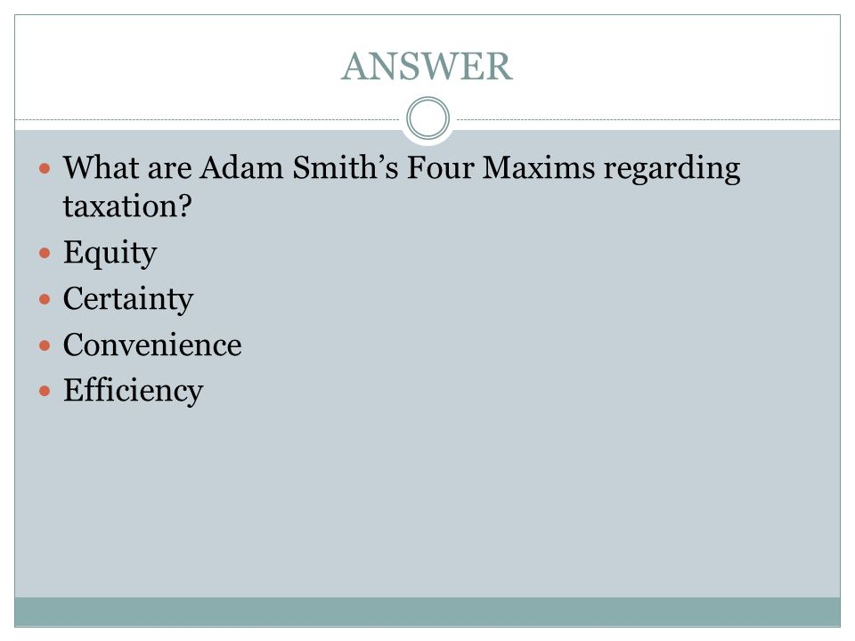 ANSWER What are Adam Smith's Four Maxims regarding taxation Equity