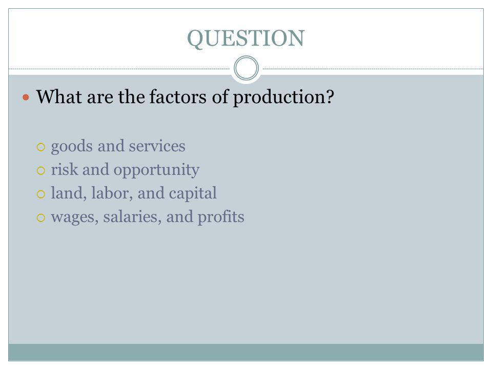 QUESTION What are the factors of production goods and services