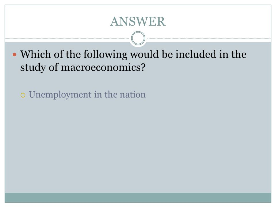 ANSWER Which of the following would be included in the study of macroeconomics.