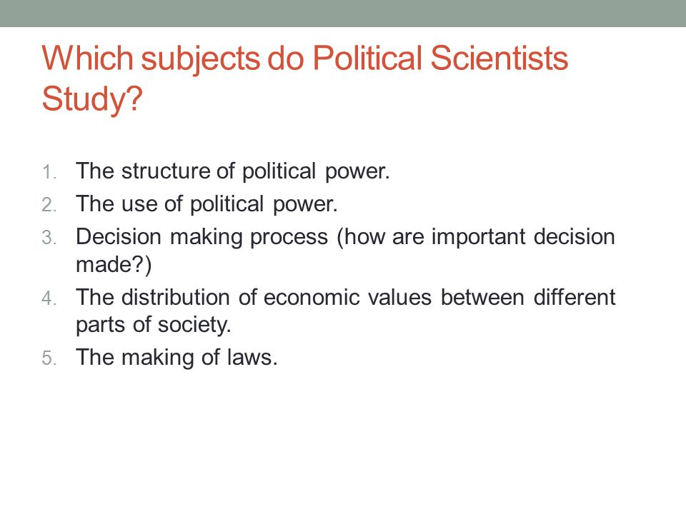 Which subjects do Political Scientists Study