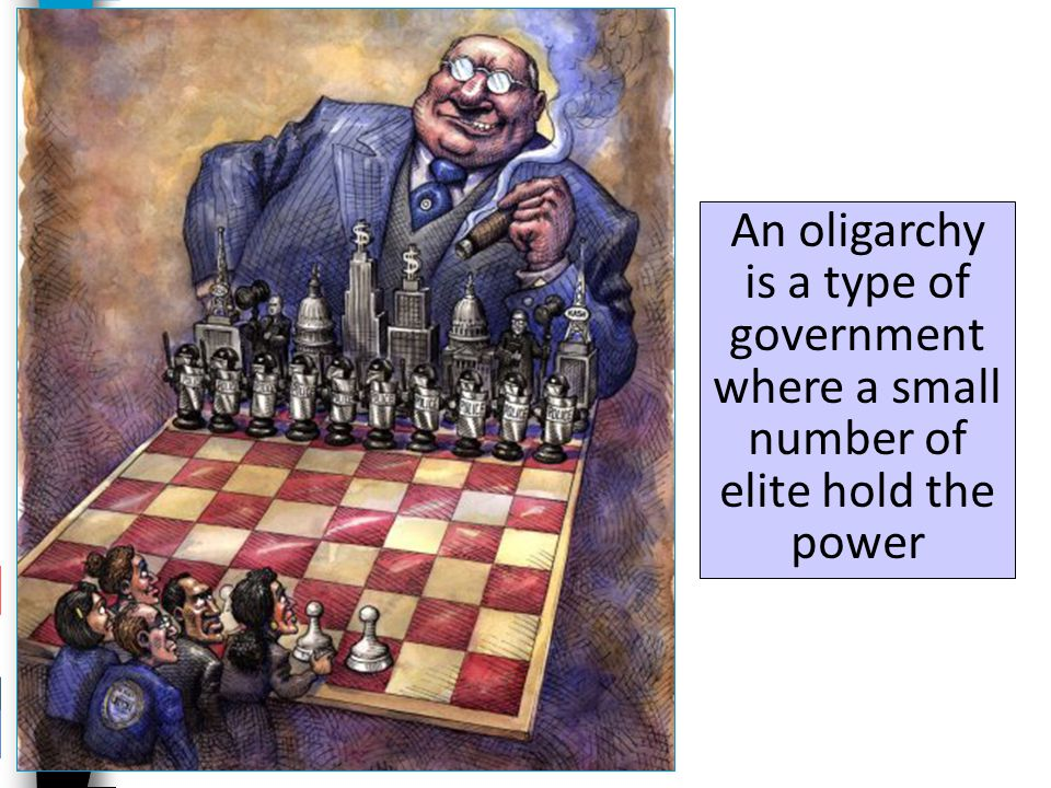 An oligarchy is a type of government where a small number of elite hold the power