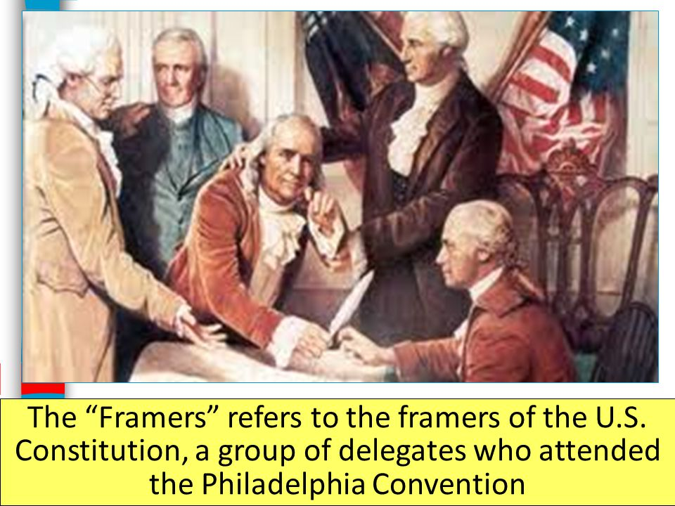 The Framers refers to the framers of the U. S