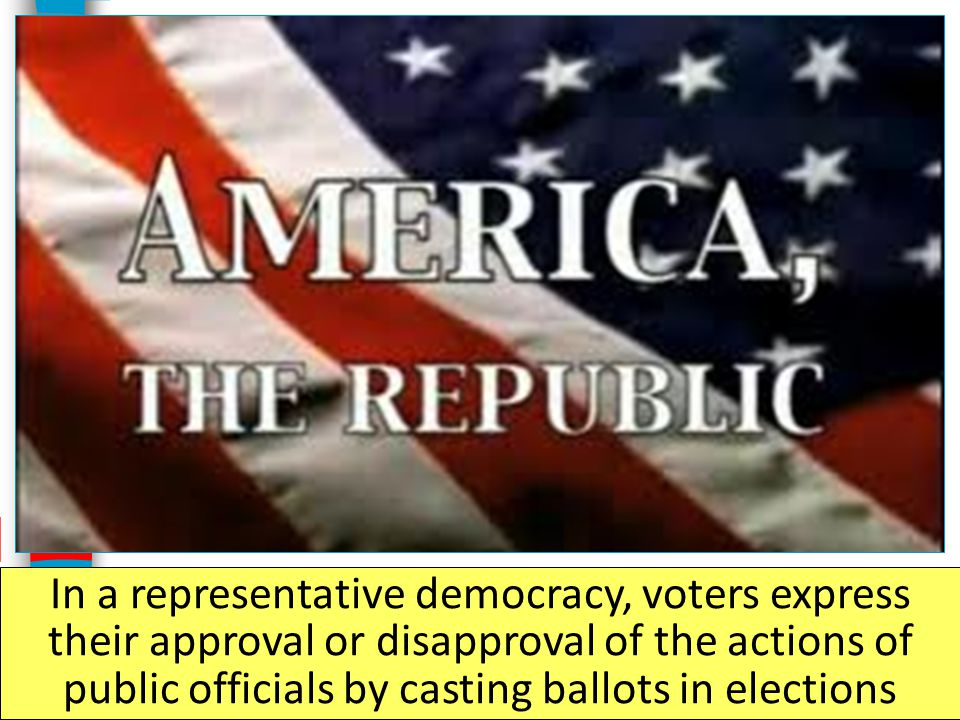 In a representative democracy, voters express their approval or disapproval of the actions of public officials by casting ballots in elections