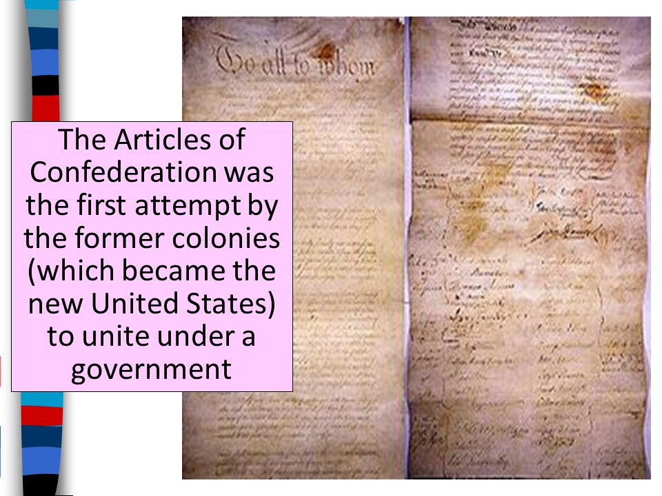 The Articles of Confederation was the first attempt by the former colonies (which became the new United States) to unite under a government