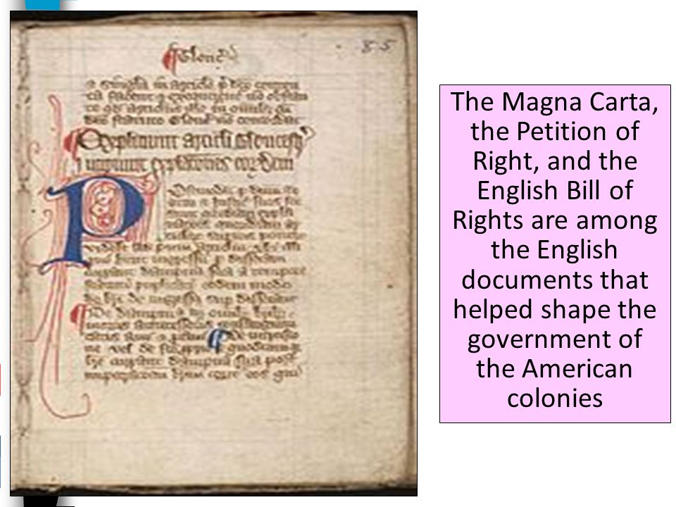 The Magna Carta, the Petition of Right, and the English Bill of Rights are among the English documents that helped shape the government of the American colonies