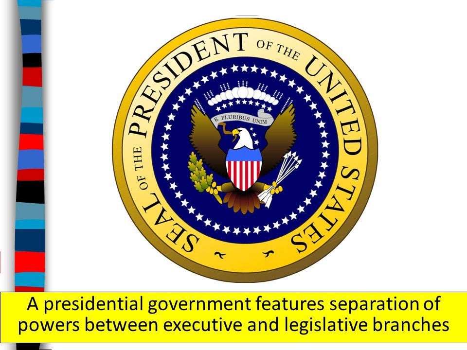 A presidential government features separation of powers between executive and legislative branches