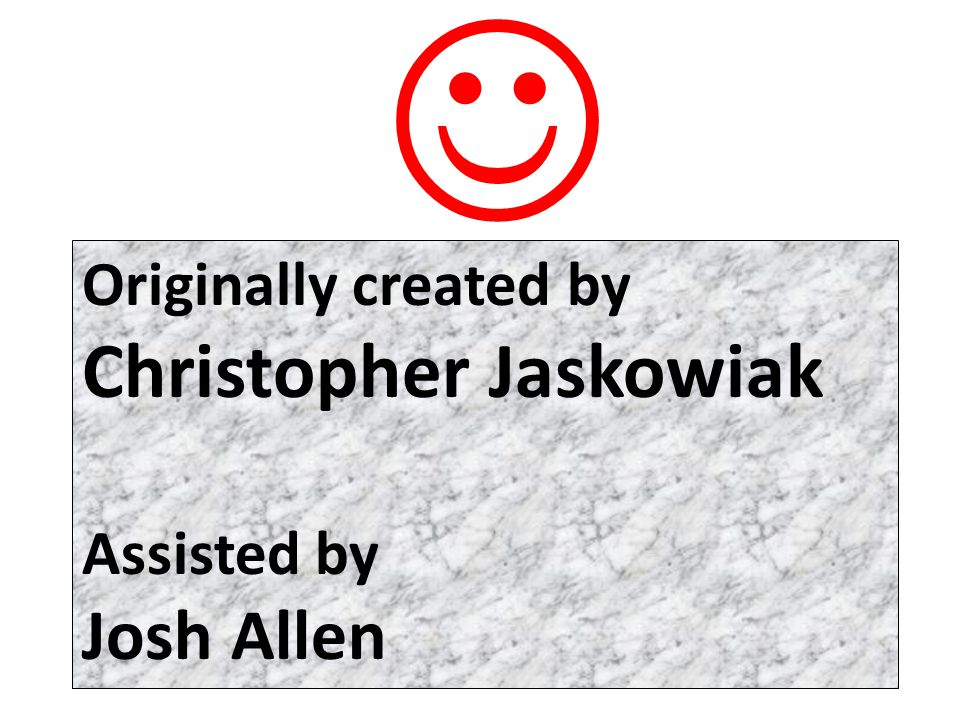  Originally created by Christopher Jaskowiak Assisted by Josh Allen